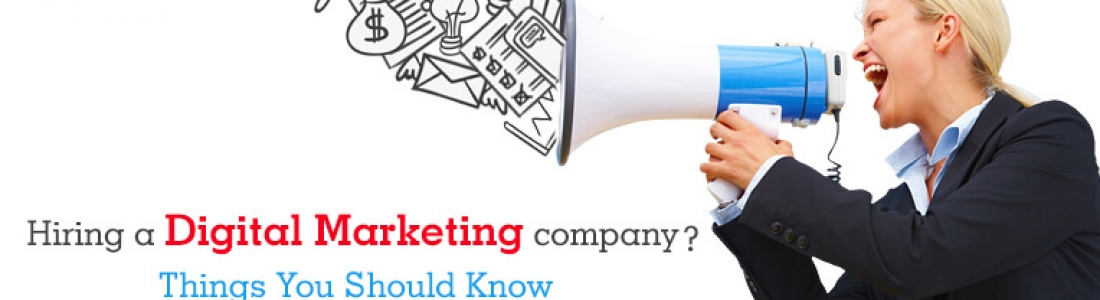 Hiring a Digital Marketing company? Things you should know!