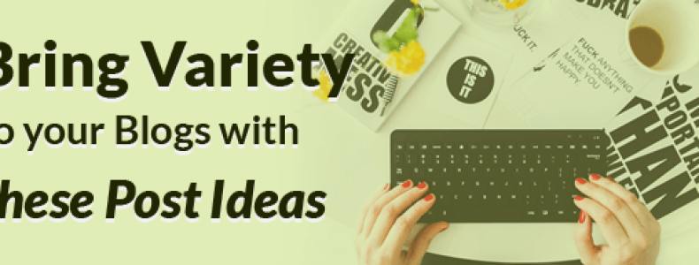 Bring Variety to Your Blogs With These Post Ideas